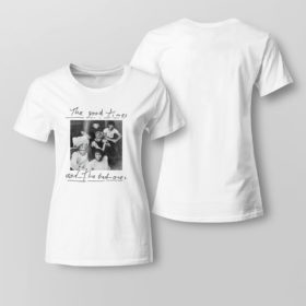 Lady Tee The good times and the bad ones Why dont we shirt