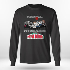 Longsleeve shirt Horror Nice we used to smile and then we worked at pizza papa johns shirt