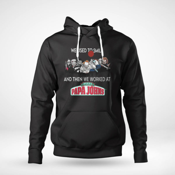 Pullover Hoodie Horror Nice we used to smile and then we worked at pizza papa johns shirt