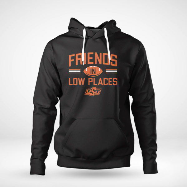 Pullover Hoodie Oklahoma State Friends In Low Places Shirt
