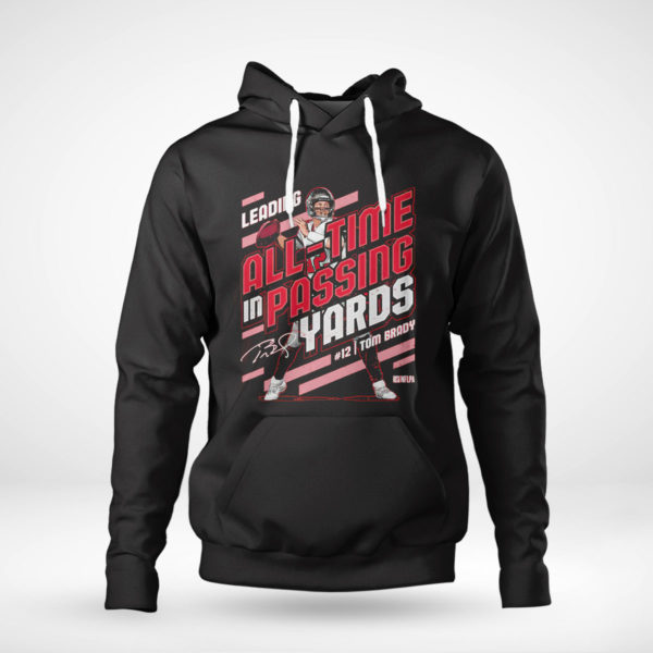 Pullover Hoodie Tom Brady Leading All time In Passing Yards signature Shirt