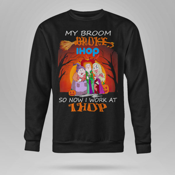 Sweetshirt Hocus Pocus My broom broke so now work at IHOP Halloween shirt
