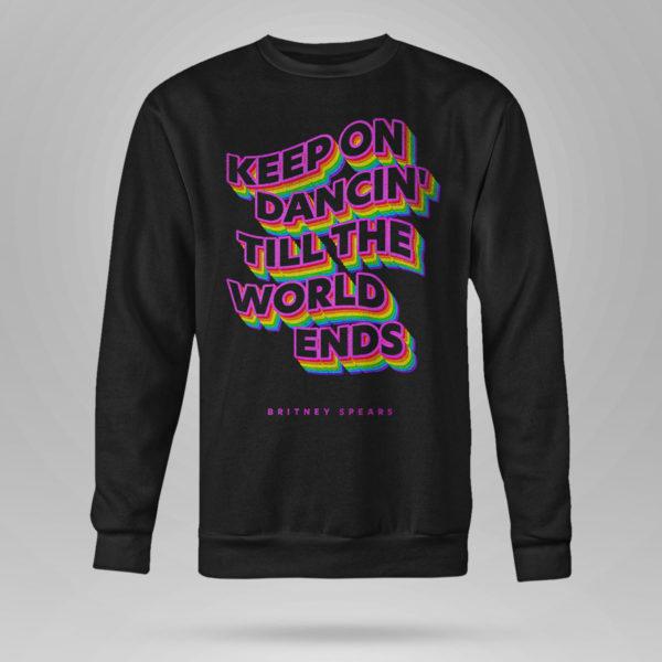 Sweetshirt Keep on dancin till the world ends Britney Spears shirt