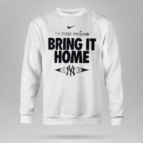 Sweetshirt New York Yankees 2021 Postseason the bronx bring it home shirt