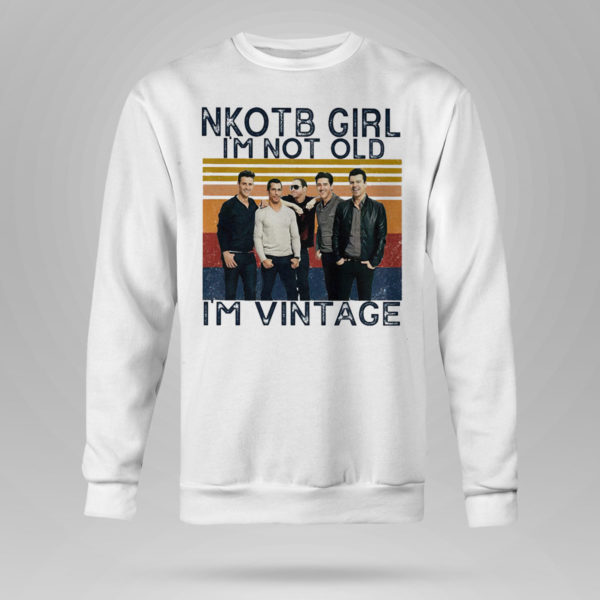 Sweetshirt Nice nKOTB girl Im not old Im vintage shirt