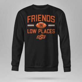 Sweetshirt Oklahoma State Friends In Low Places Shirt
