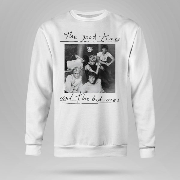 Sweetshirt The good times and the bad ones Why dont we shirt