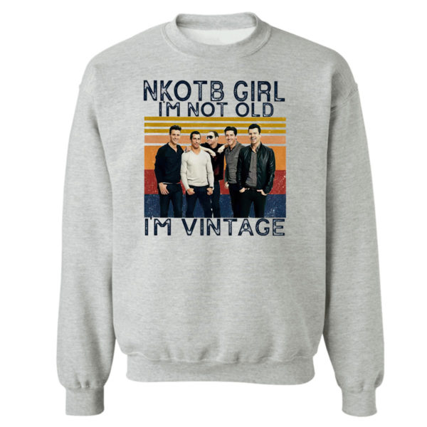 Sweetshirt sport grey Nice nKOTB girl Im not old Im vintage shirt
