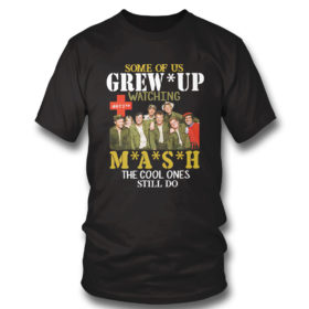 T Shirt SMASH Some of us grew up watching MASH the cool ones still do shirt