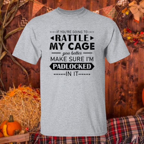 T Shirt Sport grey Funny If Youre Going to Rattle My Cage You better Make Sure Im Padlocked In It Shirt