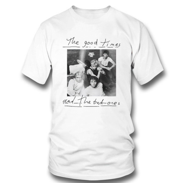 T Shirt The good times and the bad ones Why dont we shirt