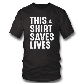 T Shirt This Shirt Saves Lives Shirt
