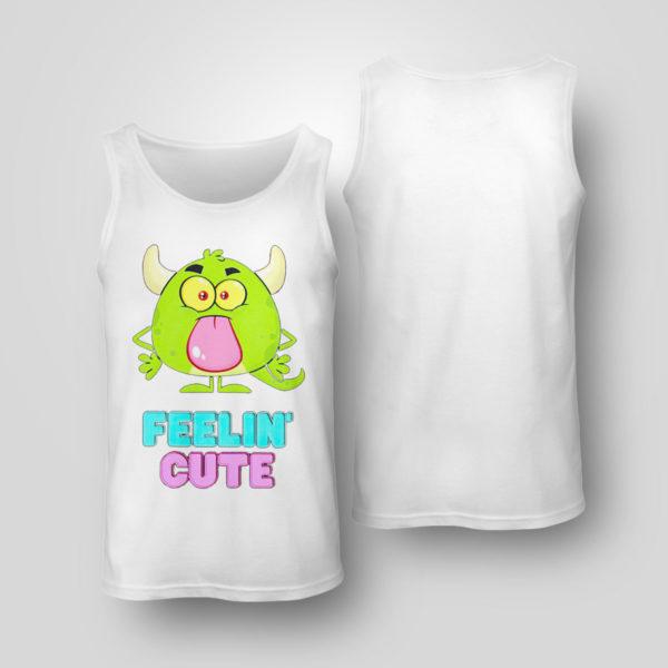 Tank Top Feelin cute shirt