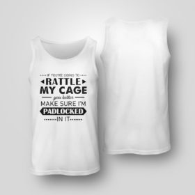 Tank Top Funny If Youre Going to Rattle My Cage You better Make Sure Im Padlocked In It Shirt