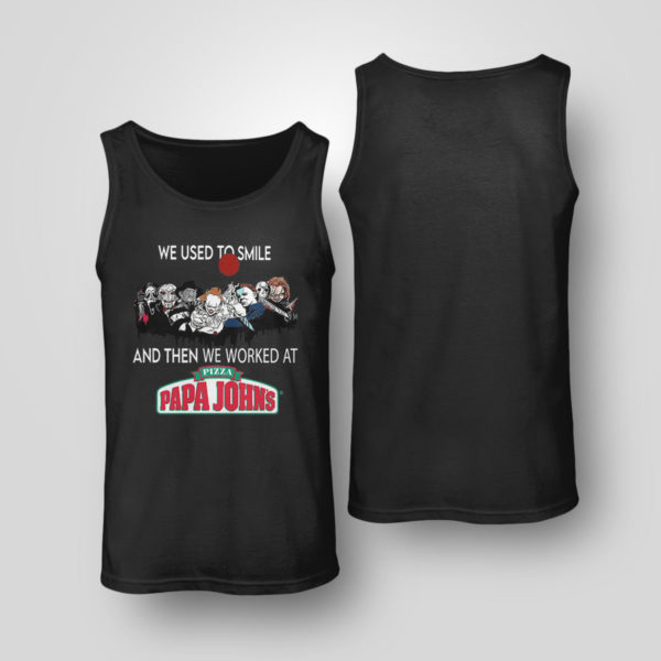 Tank Top Horror Nice we used to smile and then we worked at pizza papa johns shirt