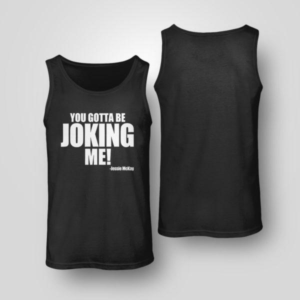 Tank Top You Gotta Be Joking Me Jessie Mckay Shirt