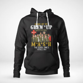 Unisex Hoodie SMASH Some of us grew up watching MASH the cool ones still do shirt