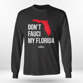 Unisex Longsleeve shirt Ron Desantis Dont Fauci My Florida Shirt