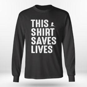 Unisex Longsleeve shirt This Shirt Saves Lives Shirt