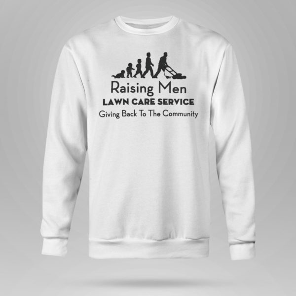 Unisex Sweetshirt Raising Men Lawn Care Service Shirt