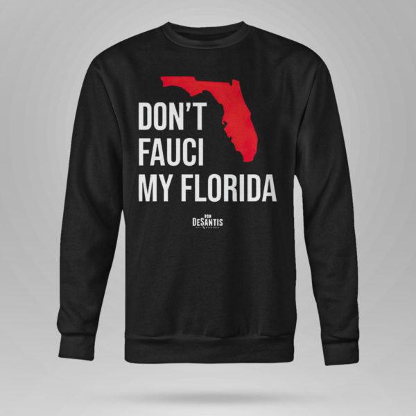 Unisex Sweetshirt Ron Desantis Dont Fauci My Florida Shirt