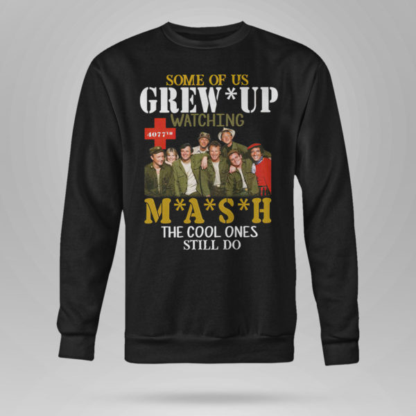 Unisex Sweetshirt SMASH Some of us grew up watching MASH the cool ones still do shirt