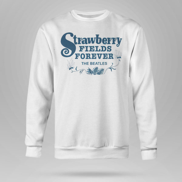 Unisex Sweetshirt Strawberry Fields Forever The Beatles Shirt
